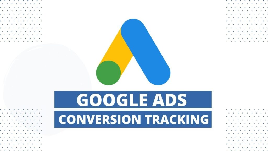 Google Ads Conversion Tracking Guide