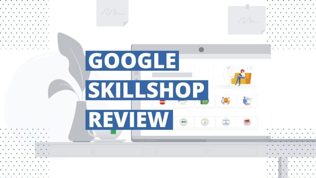 Google Skillshop Review